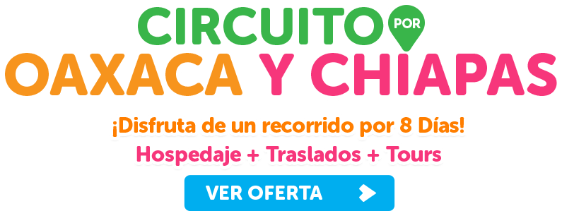Circuito Oaxaca y Chiapas