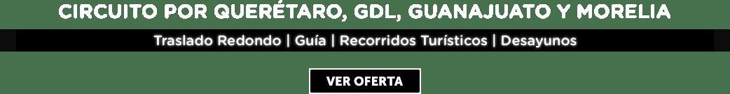 Circuito por Querétaro, Guadalajara, Guanajuato y Morelia 6 Días MD
