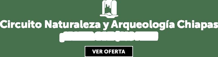 Circuito Naturaleza y Arqueología Chiapas Oferta MD