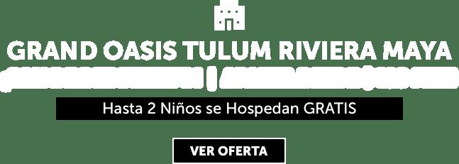 Grand Oasis Tulum Riviera Maya Oferta MD