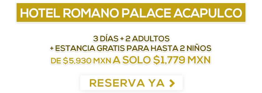 Hotel Romano Palace Acapulco Oferta LD