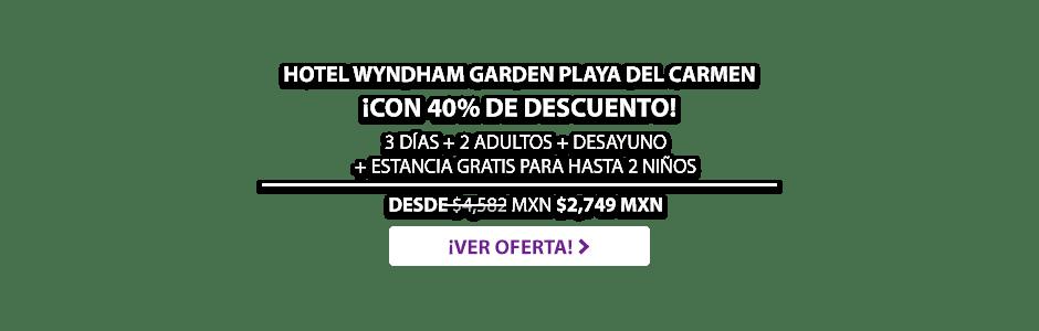 Hotel Wyndham Garden Playa del Carmen Oferta MD