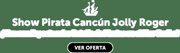 Show Pirata Cancún Jolly Roger Oferta LD
