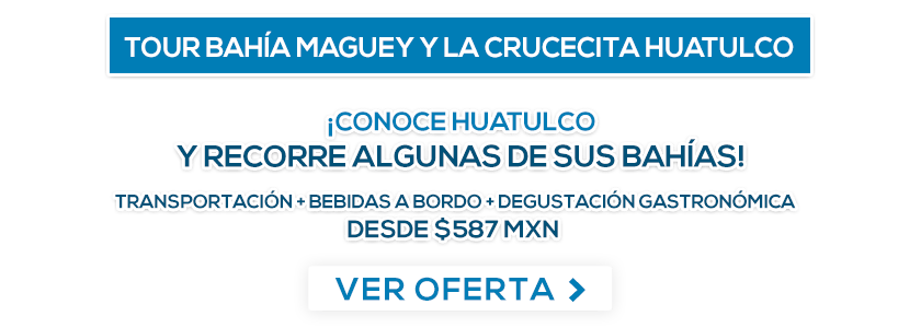 Tour Bahía Maguey y la Crucecita Huatulco Oferta LD