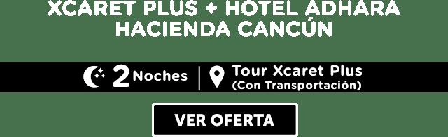 Tour Xcaret Plus + Hotel Adhara Hacienda Cancún MD